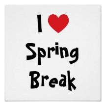 i_love_spring_break_poster-r8dde41d6a4584f0eba1761b7fdf14e33_w2j_216[1]