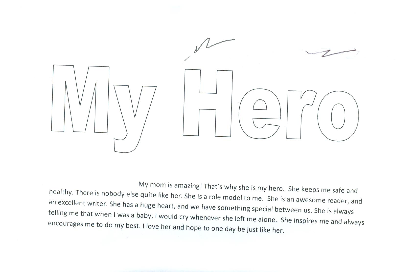 essay about a hero my mom Read my hero free essay and over 88,000 other research documents my hero my hero what is a hero i think a hero is someone who isn't afraid to be their self.
